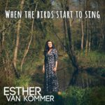 Esther Van Kommer – When the birds starts to sing