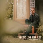 The Martial – Shining like the sun